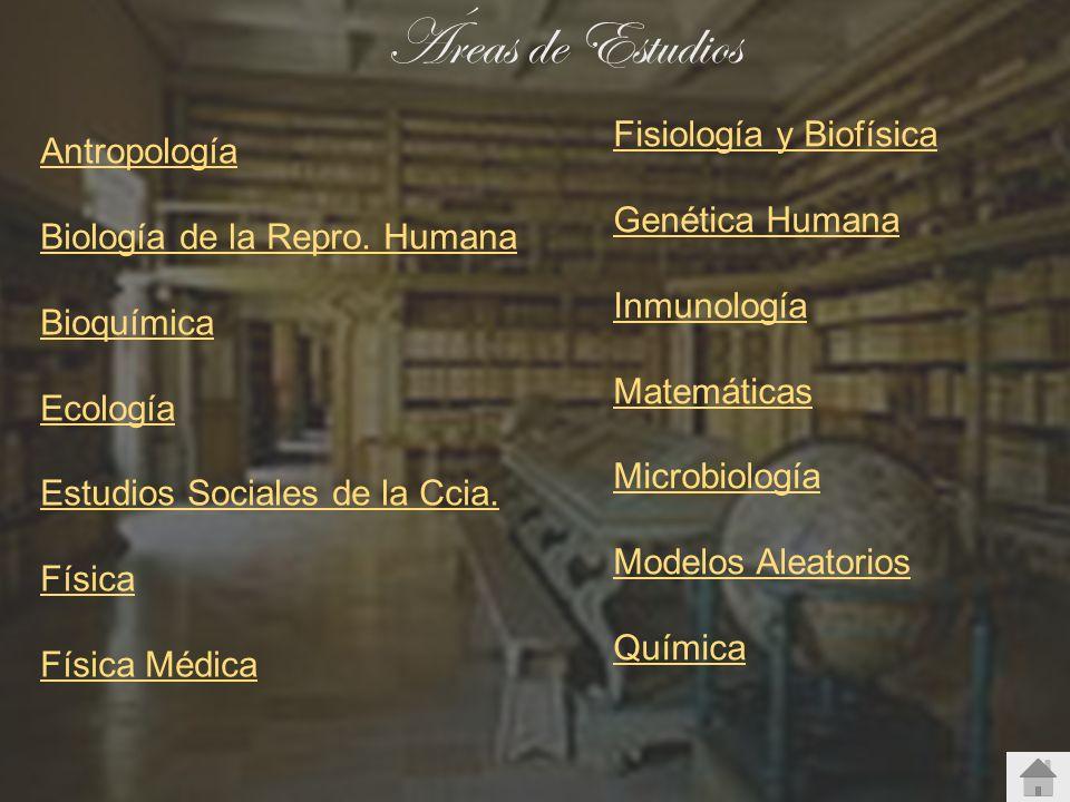 Áreas de Estudios Fisiología y Biofísica Antropología Genética Humana