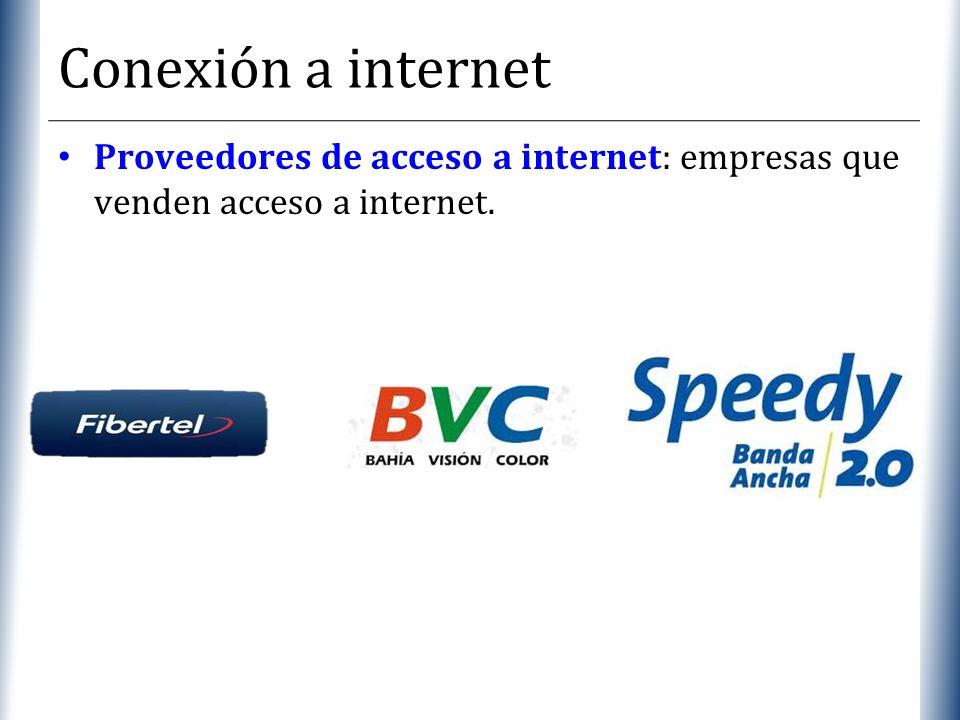 Conexión a internet Proveedores de acceso a internet: empresas que venden acceso a internet.