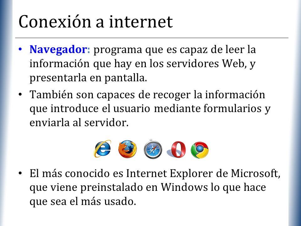 Conexión a internet Navegador: programa que es capaz de leer la información que hay en los servidores Web, y presentarla en pantalla.