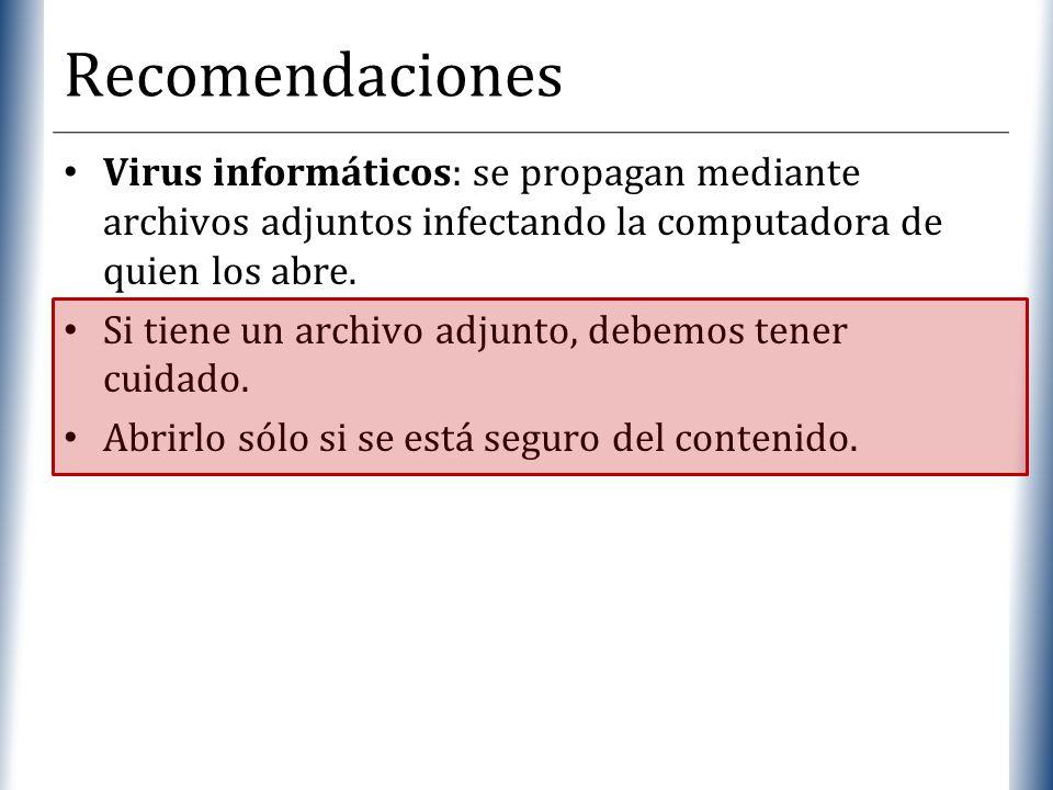 Recomendaciones Virus informáticos: se propagan mediante archivos adjuntos infectando la computadora de quien los abre.