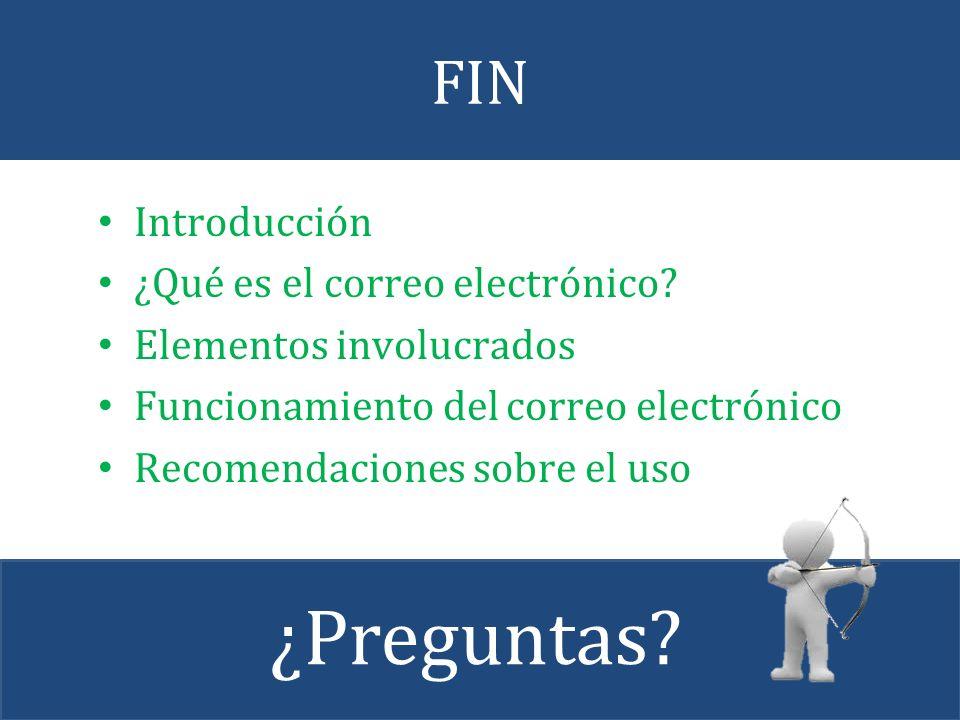 ¿Preguntas FIN Introducción ¿Qué es el correo electrónico