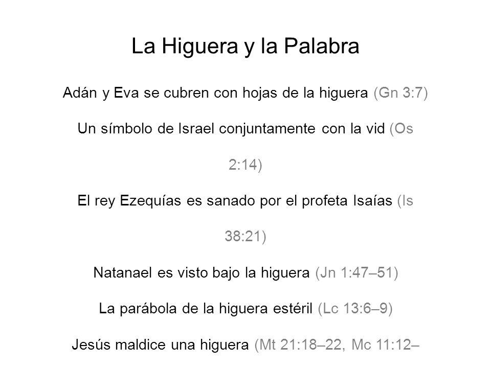 La Higuera y la Palabra Adán y Eva se cubren con hojas de la higuera (Gn 3:7) Un símbolo de Israel conjuntamente con la vid (Os 2:14)