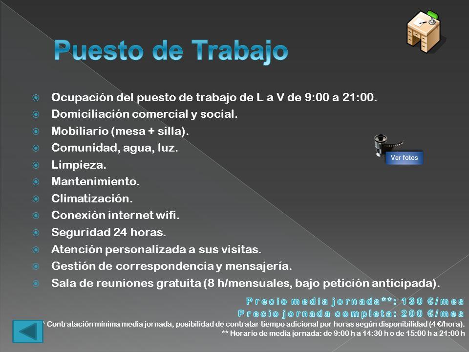 Puesto de Trabajo Ocupación del puesto de trabajo de L a V de 9:00 a 21:00. Domiciliación comercial y social.