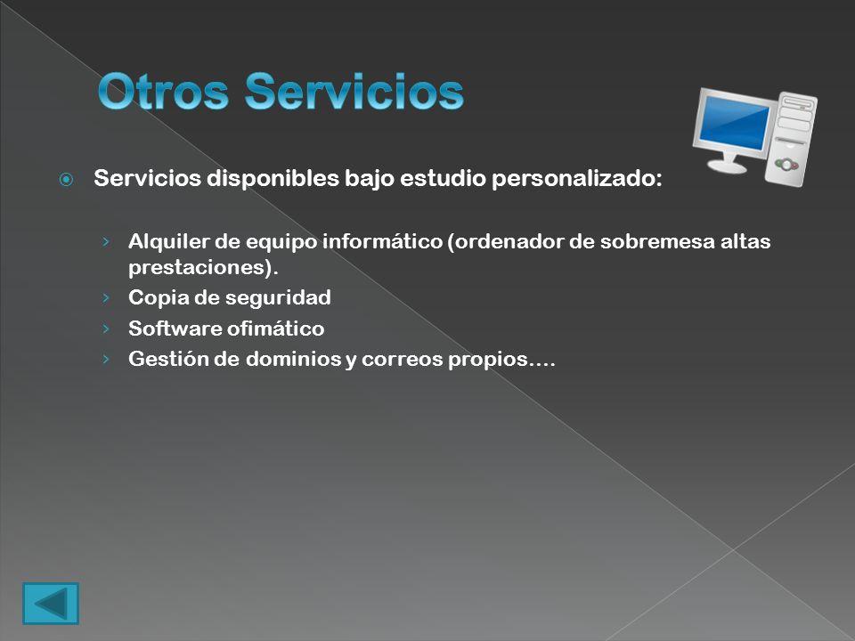 Otros Servicios Servicios disponibles bajo estudio personalizado: