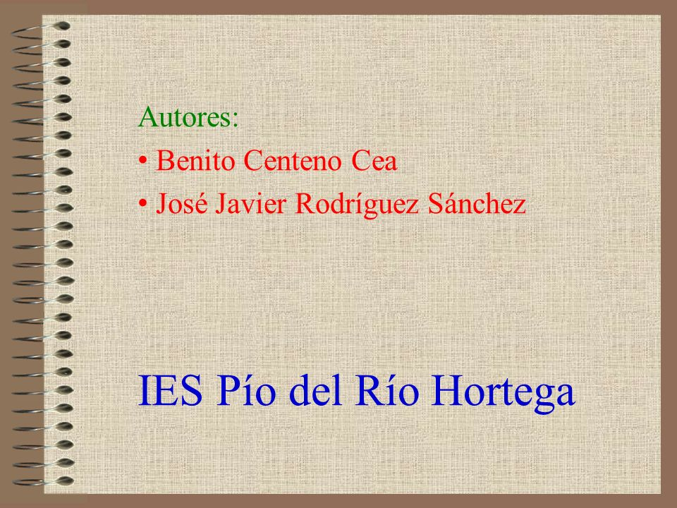 IES Pío del Río Hortega Autores: Benito Centeno Cea