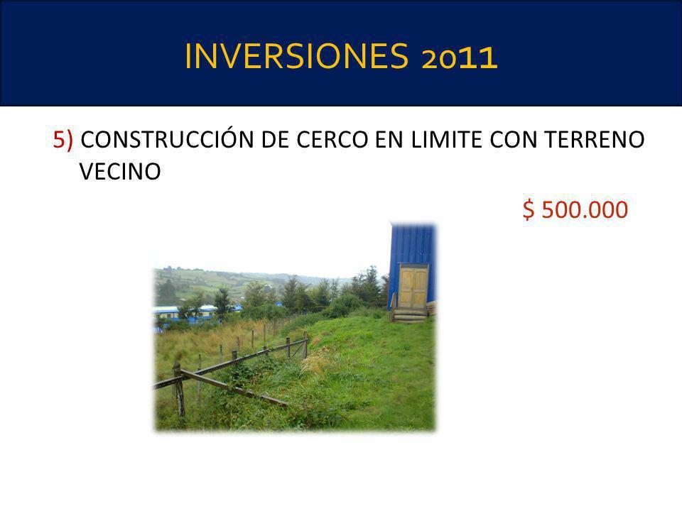 INVERSIONES 2011 5) CONSTRUCCIÓN DE CERCO EN LIMITE CON TERRENO VECINO