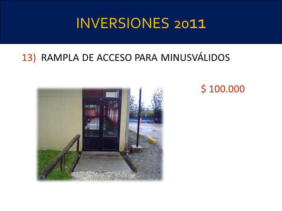 INVERSIONES 2011 13) RAMPLA DE ACCESO PARA MINUSVÁLIDOS $ 100.000