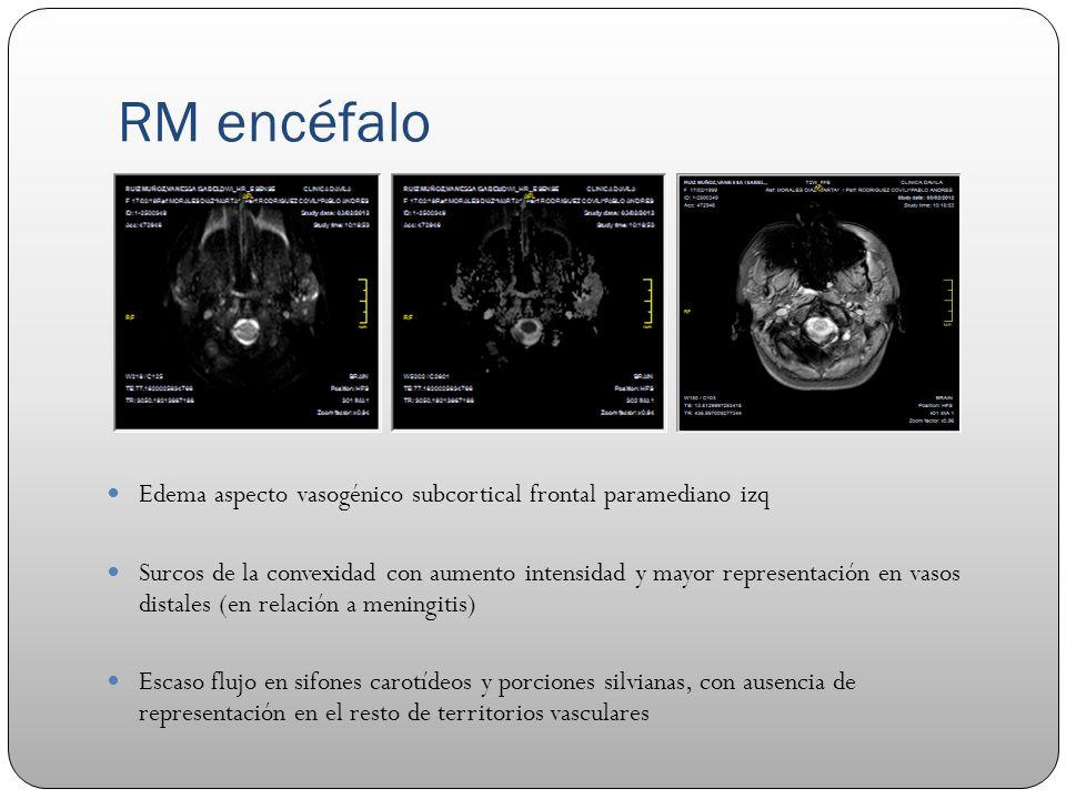 RM encéfalo Edema aspecto vasogénico subcortical frontal paramediano izq.