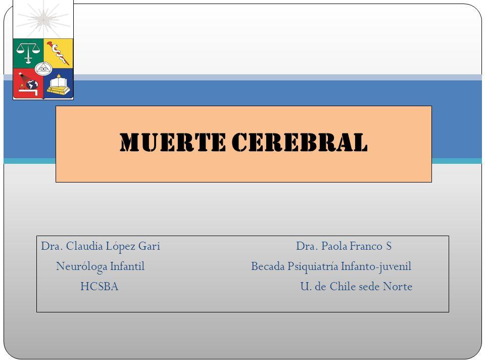 Muerte Cerebral Dra. Claudia López Gari Dra. Paola Franco S