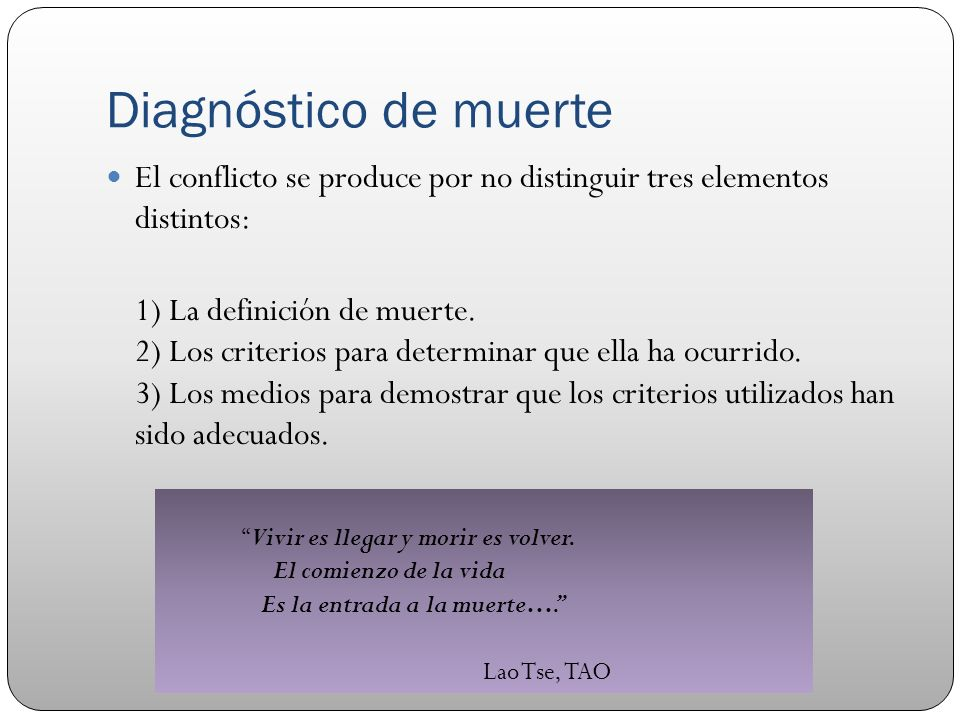 Diagnóstico de muerte El conflicto se produce por no distinguir tres elementos distintos: