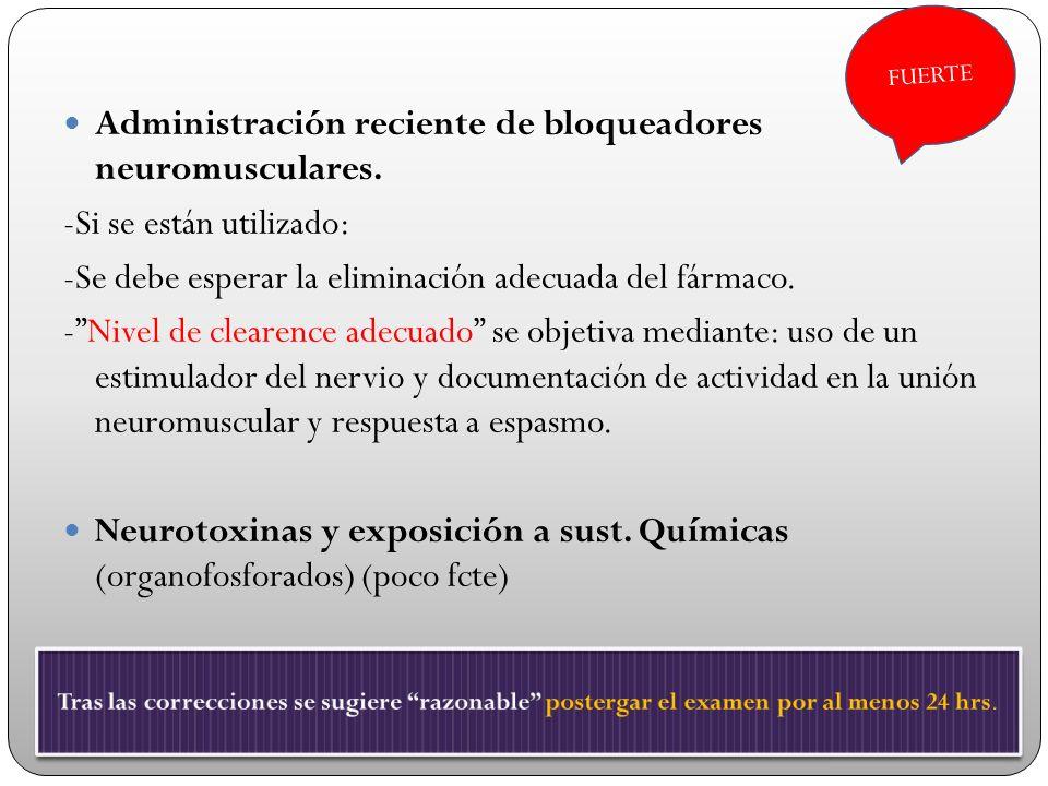 Administración reciente de bloqueadores neuromusculares.