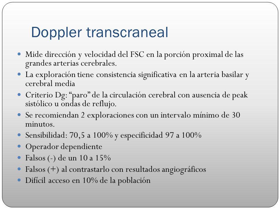 Doppler transcraneal Mide dirección y velocidad del FSC en la porción proximal de las grandes arterias cerebrales.