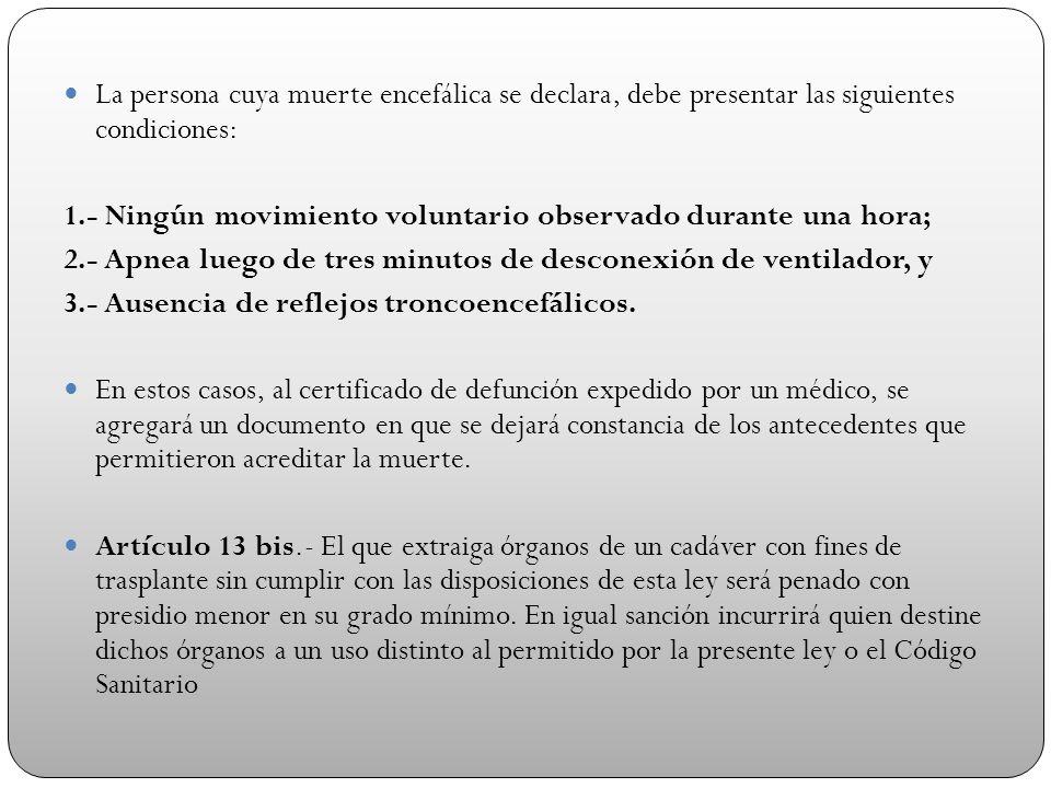 La persona cuya muerte encefálica se declara, debe presentar las siguientes condiciones: