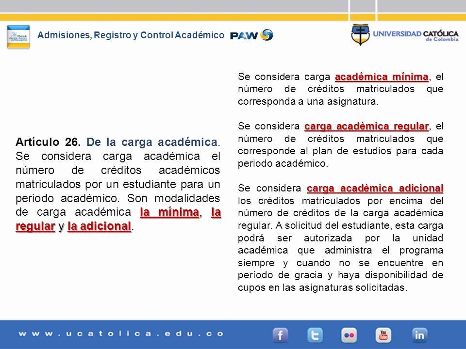 Se considera carga académica mínima, el número de créditos matriculados que corresponda a una asignatura.