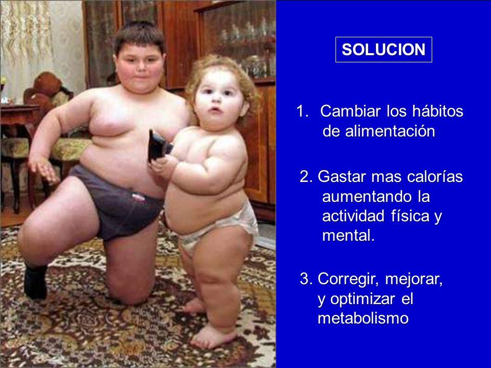 SOLUCION Cambiar los hábitos. de alimentación. 2. Gastar mas calorías. aumentando la. actividad física y.