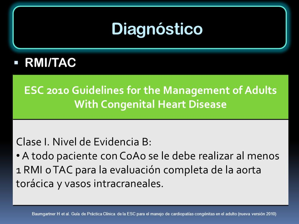Diagnóstico RMI/TAC. ESC 2010 Guidelines for the Management of Adults With Congenital Heart Disease.