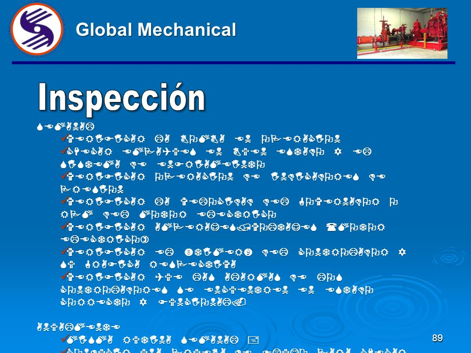 Global Mechanical Inspección SEMANAL VERIFICAR LA BOMBA EN OPERACION