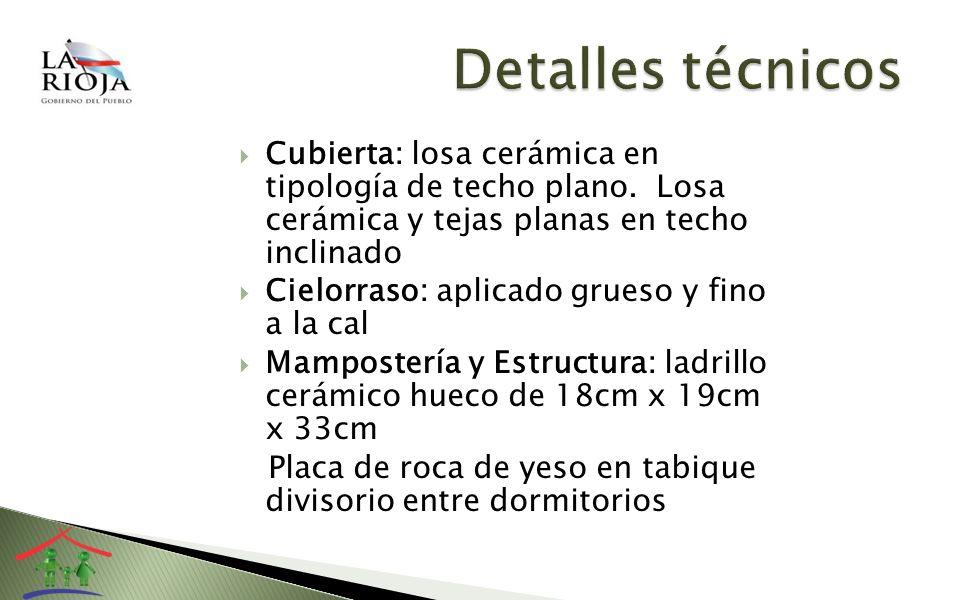 Detalles técnicos Cubierta: losa cerámica en tipología de techo plano. Losa cerámica y tejas planas en techo inclinado.