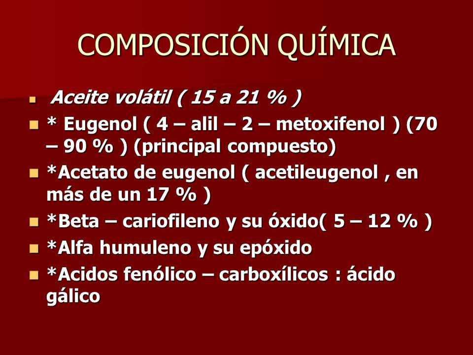 COMPOSICIÓN QUÍMICA Aceite volátil ( 15 a 21 % ) * Eugenol ( 4 – alil – 2 – metoxifenol ) (70 – 90 % ) (principal compuesto)