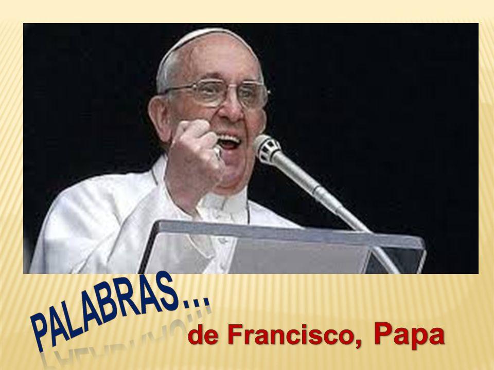 PALABRAS… de Francisco, Papa