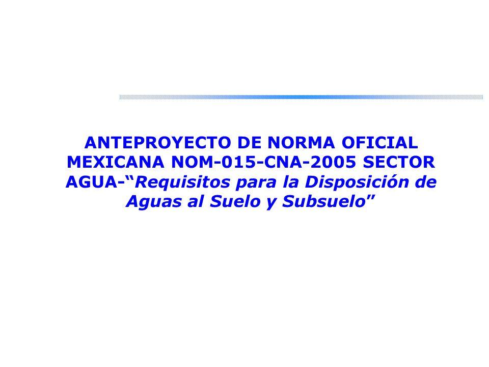 ANTEPROYECTO DE NORMA OFICIAL MEXICANA NOM-015-CNA-2005 SECTOR AGUA- Requisitos para la Disposición de Aguas al Suelo y Subsuelo