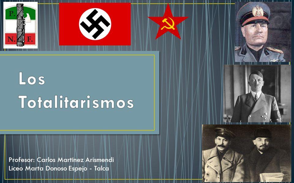 Los Totalitarismos Profesor: Carlos Martínez Arismendi
