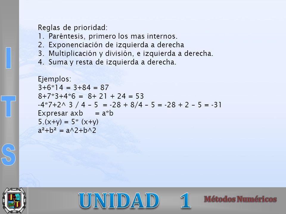 Reglas de prioridad: Paréntesis, primero los mas internos. Exponenciación de izquierda a derecha. Multiplicación y división, e izquierda a derecha.