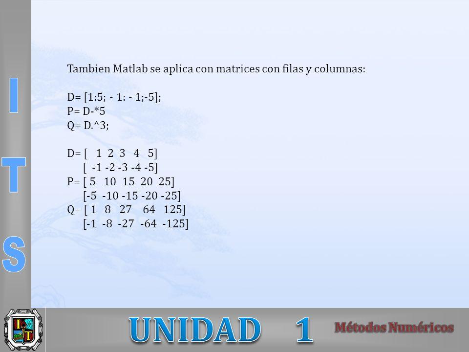 Tambien Matlab se aplica con matrices con filas y columnas: