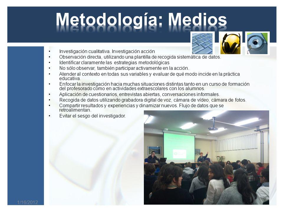 Metodología: Medios Investigación cualitativa. Investigación acción