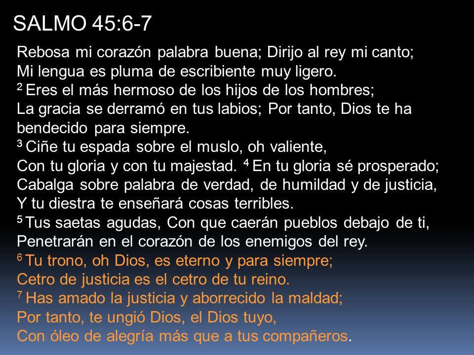 SALMO 45:6-7 Rebosa mi corazón palabra buena; Dirijo al rey mi canto; Mi lengua es pluma de escribiente muy ligero.