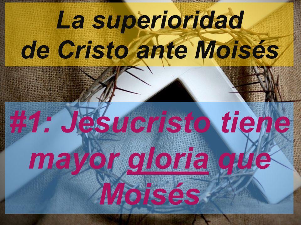 #1: Jesucristo tiene mayor gloria que Moisés