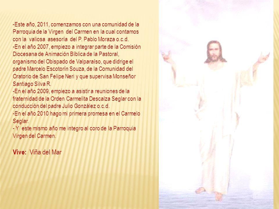 -Este año, 2011, comenzamos con una comunidad de la Parroquia de la Virgen del Carmen en la cual contamos con la valiosa asesoría del P. Pablo Moraza o.c.d.