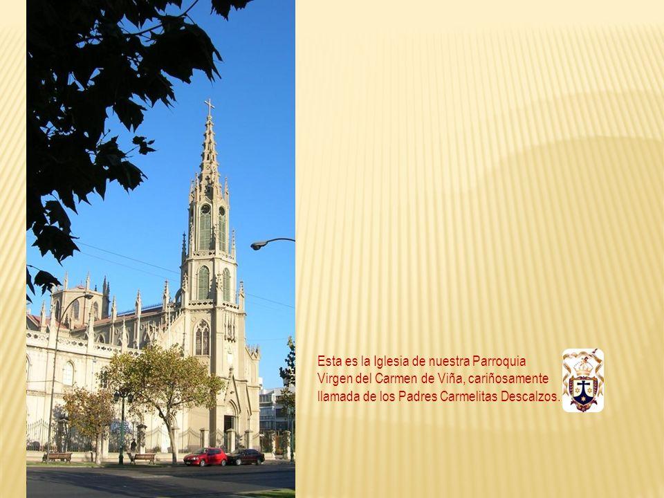Esta es la Iglesia de nuestra Parroquia Virgen del Carmen de Viña, cariñosamente llamada de los Padres Carmelitas Descalzos.