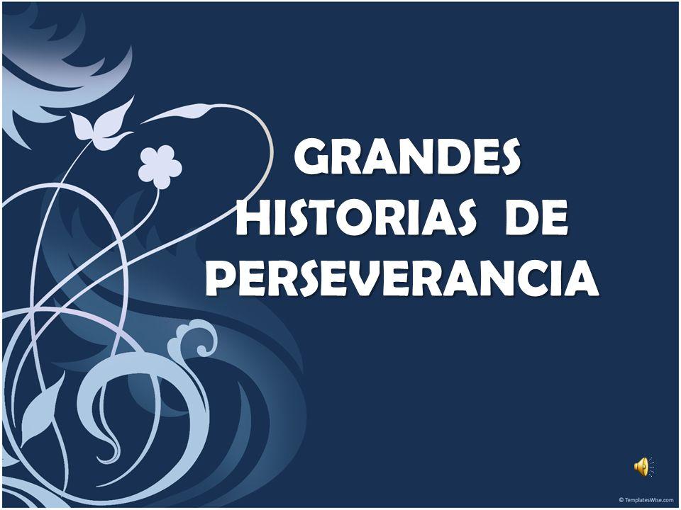 GRANDES HISTORIAS DE PERSEVERANCIA