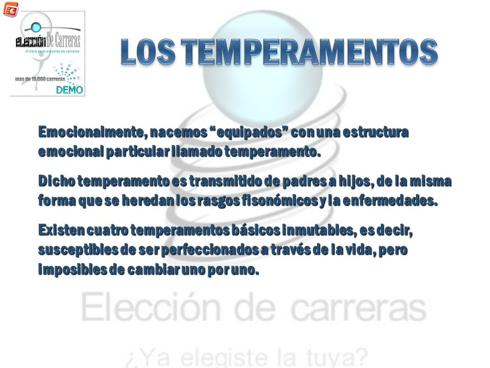 LOS TEMPERAMENTOS DEMO. Emocionalmente, nacemos equipados con una estructura emocional particular llamado temperamento.