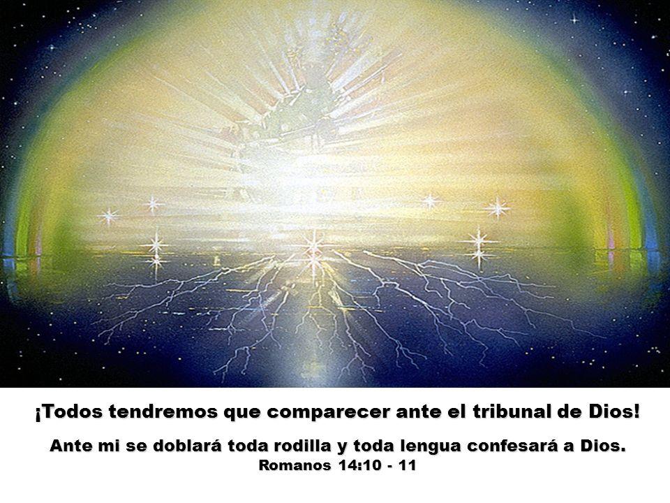 ¡Todos tendremos que comparecer ante el tribunal de Dios!
