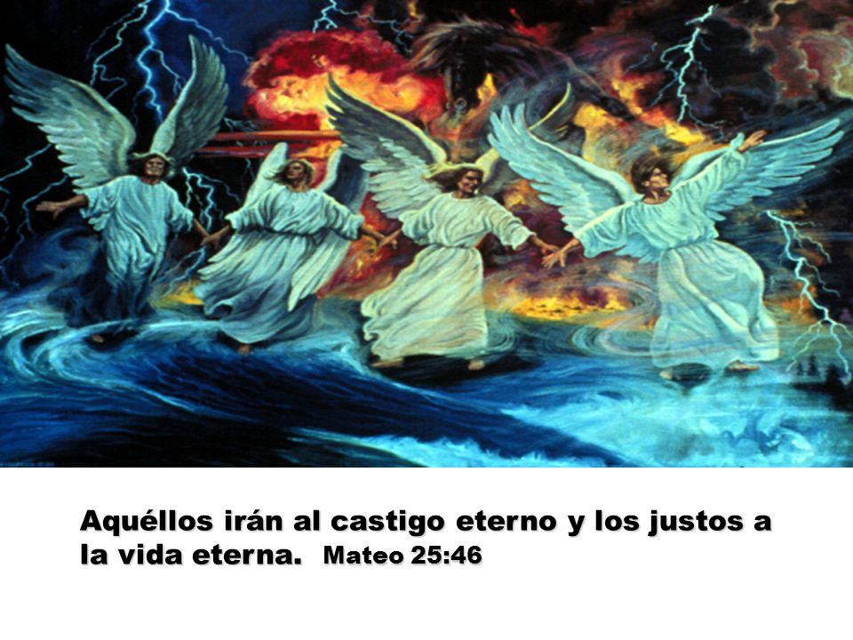 Aquéllos irán al castigo eterno y los justos a la vida eterna