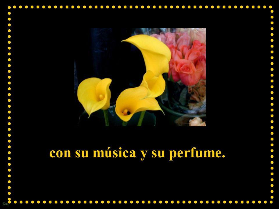 con su música y su perfume.