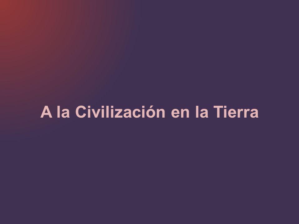 A la Civilización en la Tierra