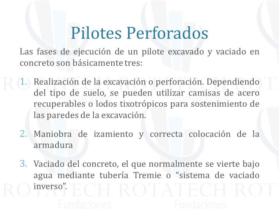 Pilotes Perforados Las fases de ejecución de un pilote excavado y vaciado en concreto son básicamente tres: