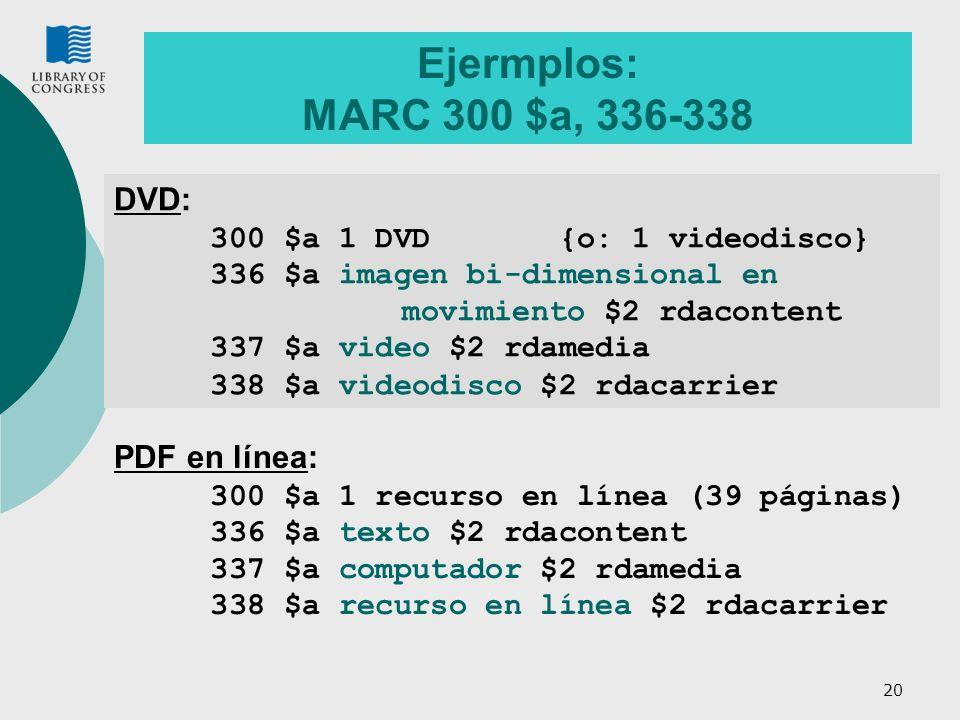 Ejermplos: MARC 300 $a, 336-338 DVD: 300 $a 1 DVD {o: 1 videodisco}