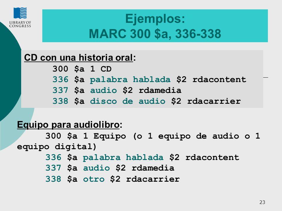 Ejemplos: MARC 300 $a, 336-338 CD con una historia oral: 300 $a 1 CD