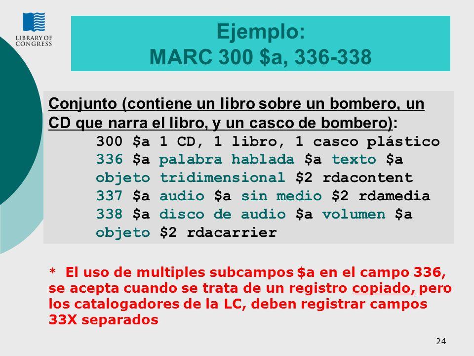 Ejemplo: MARC 300 $a, 336-338 Conjunto (contiene un libro sobre un bombero, un CD que narra el libro, y un casco de bombero):