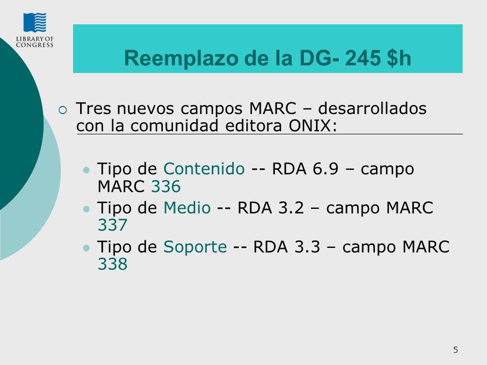 Reemplazo de la DG- 245 $h Tres nuevos campos MARC – desarrollados con la comunidad editora ONIX: Tipo de Contenido -- RDA 6.9 – campo MARC 336.