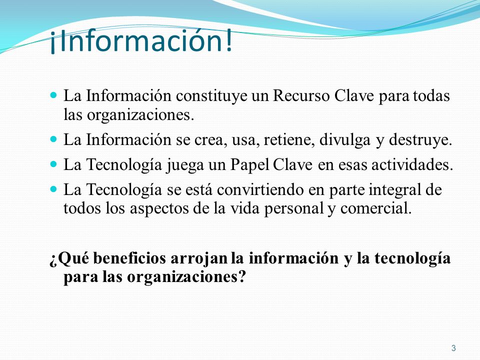 ¡Información! La Información constituye un Recurso Clave para todas las organizaciones. La Información se crea, usa, retiene, divulga y destruye.