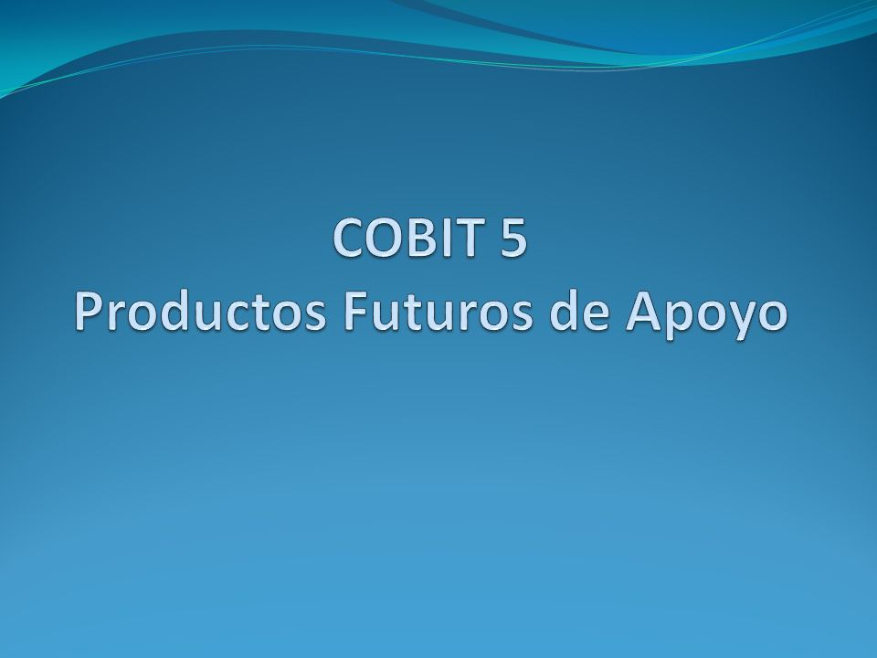 COBIT 5 Productos Futuros de Apoyo