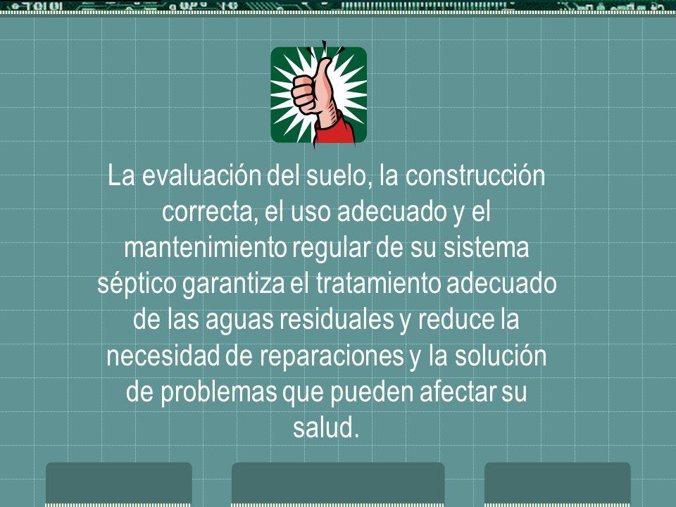 La evaluación del suelo, la construcción correcta, el uso adecuado y el mantenimiento regular de su sistema séptico garantiza el tratamiento adecuado de las aguas residuales y reduce la necesidad de reparaciones y la solución de problemas que pueden afectar su salud.