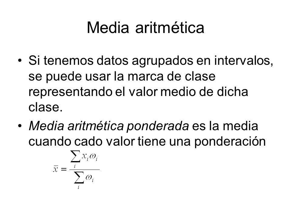 Media aritmética Si tenemos datos agrupados en intervalos, se puede usar la marca de clase representando el valor medio de dicha clase.