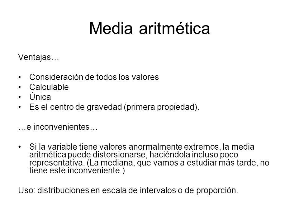 Media aritmética Ventajas… Consideración de todos los valores