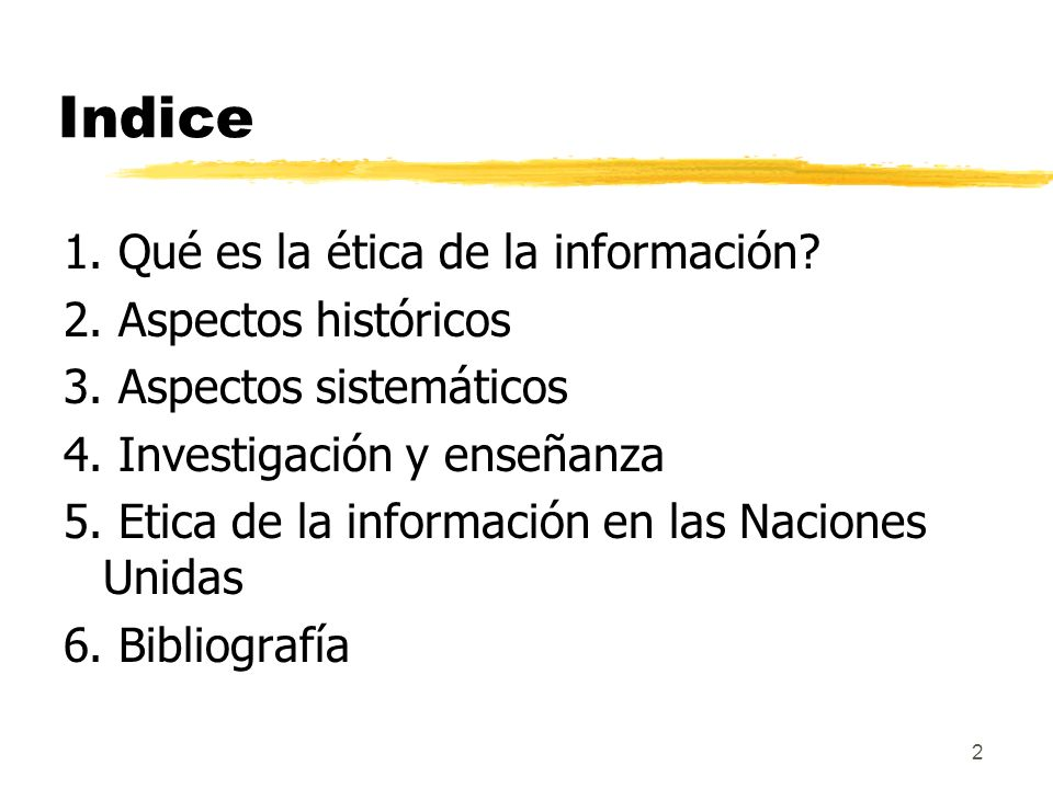 Indice 1. Qué es la ética de la información 2. Aspectos históricos